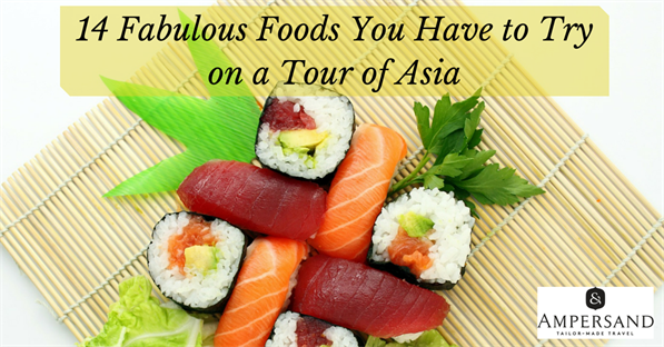14 Fabulous Foods You Have To Try On A Tour Of Asia